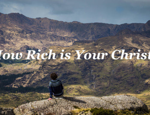 How Rich is Your Christ?